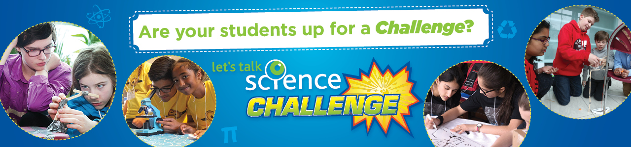 Are your students up for a challenge? Let's Talk Science Challenge